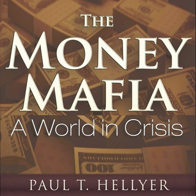 The Money Mafia by The Hon. Paul T. Hellyer