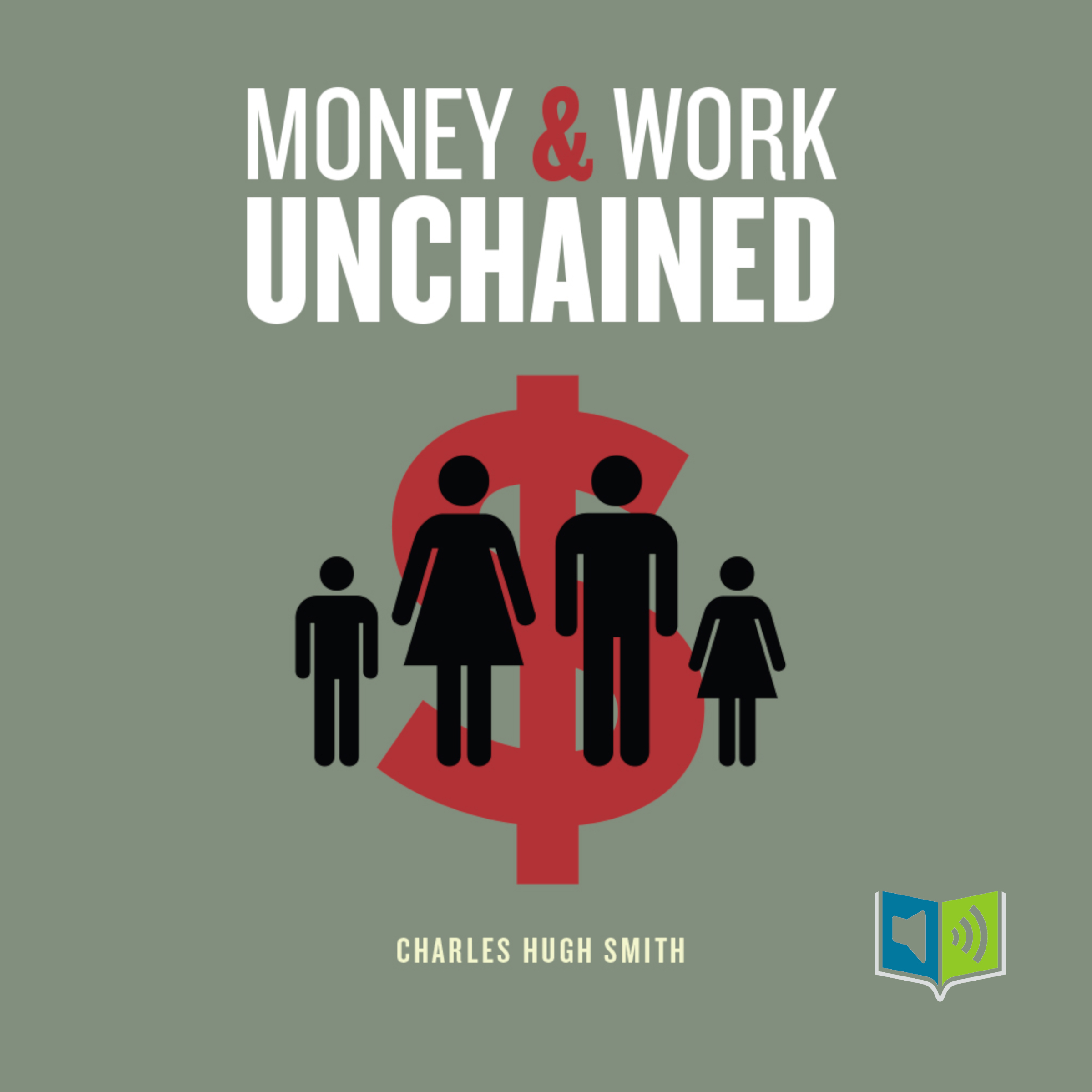 Money and Work Unchained by Charles Hugh Smith