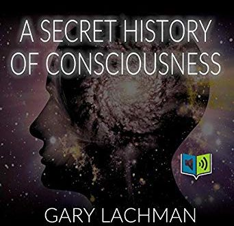 A Secret History of Consiousness