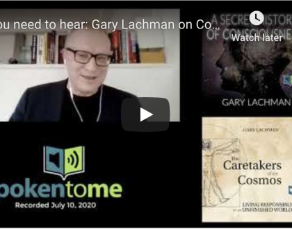 You need to hear: Gary Lachman on Consciousness and Caretaking the Cosmos